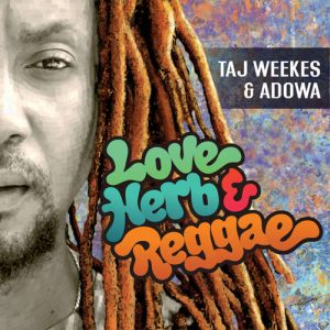 Taj Weekes & Adowa - Love Herb & Reggae